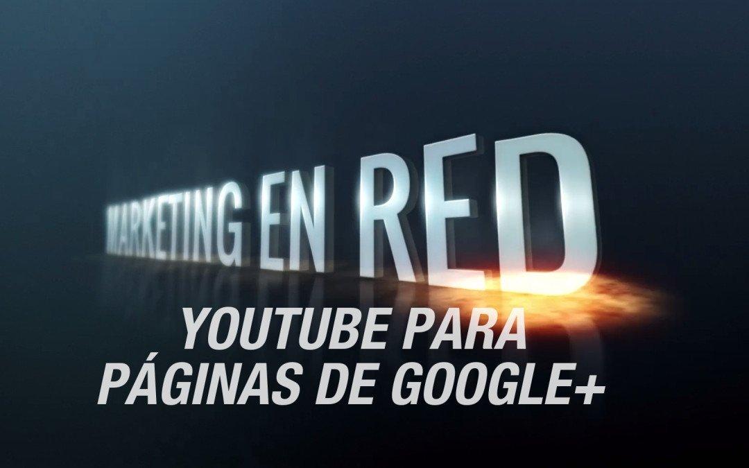 Cómo crear un canal de Youtube para mi página de empresa de Google+